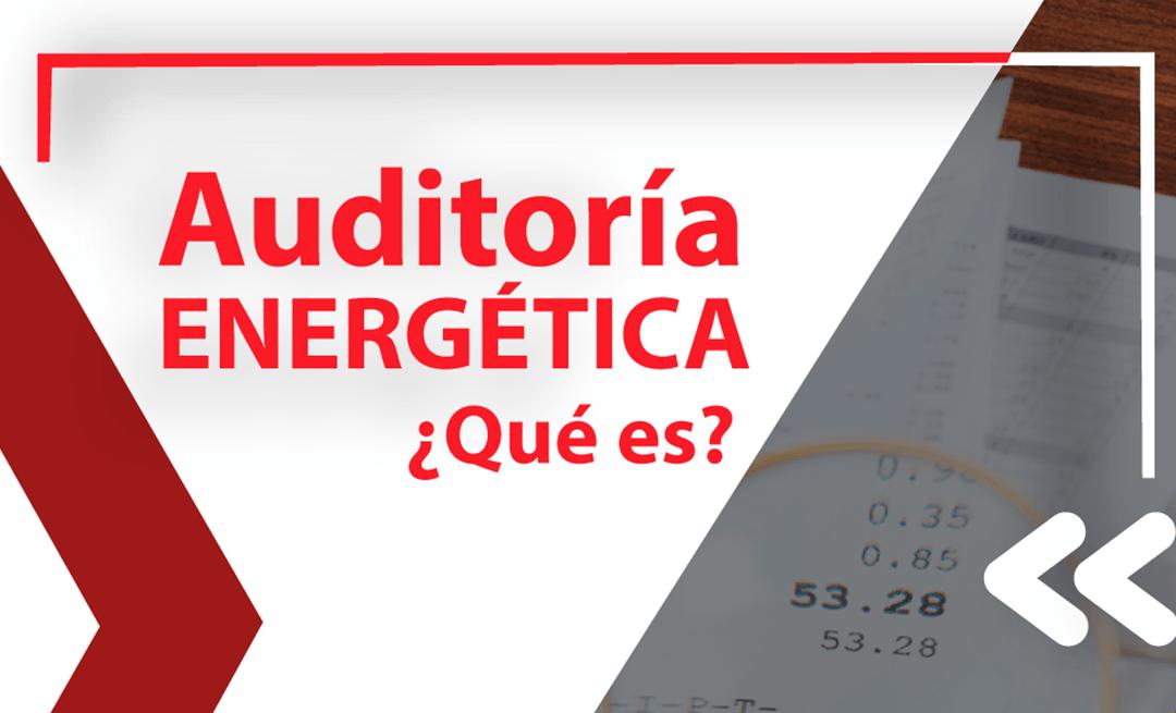 ¿Qué es una auditoría energética?
